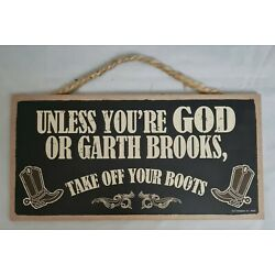 Take Off Your Boots Unless Garth Brooks God Western Sign Wall Art Decor 5''x10''