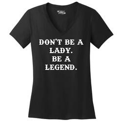 Ladies Don't Be A Lady Be A Legend V-neck Tee Country Woman Strong
