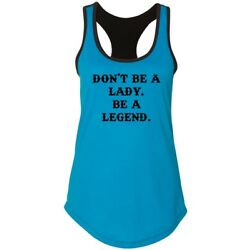 Ladies Don't Be A Lady Be A Legend Racerback Country Woman Strong