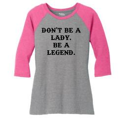Ladies Don't Be A Lady Be A Legend 3/4 Raglan Country Woman Strong