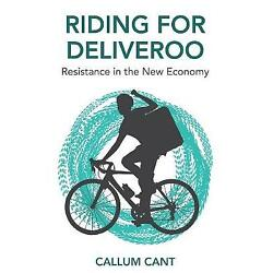 Riding for Deliveroo Resistance in the New Economy, Cant, Callum,  Hardback