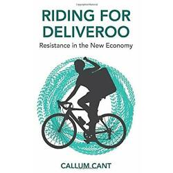 Riding for Deliveroo: Resistance in the New Economy by Cant, Callum, NEW Book, F