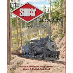 THE SHAY LOCOMOTIVE AN ILLUSTRATED HISTORY LIMA HENDERSON BENSON WHITE RIVER