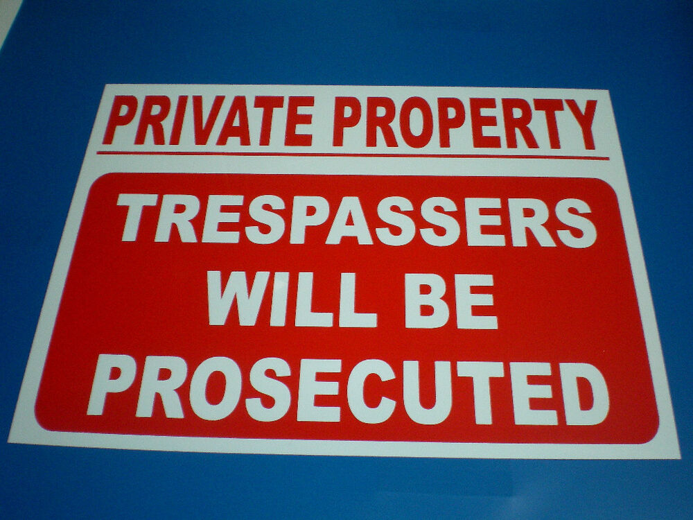 Private Property Trespassers Will Be Prosecuted Signs