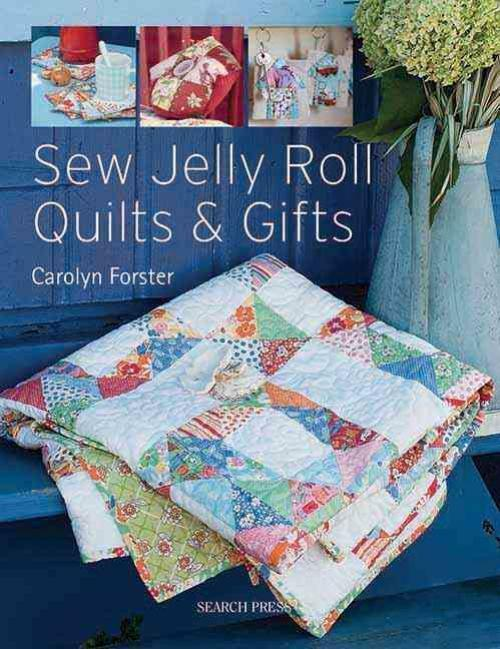 Sew Jelly Roll Quilts Amp Gifts Carolyn Forster Paperback