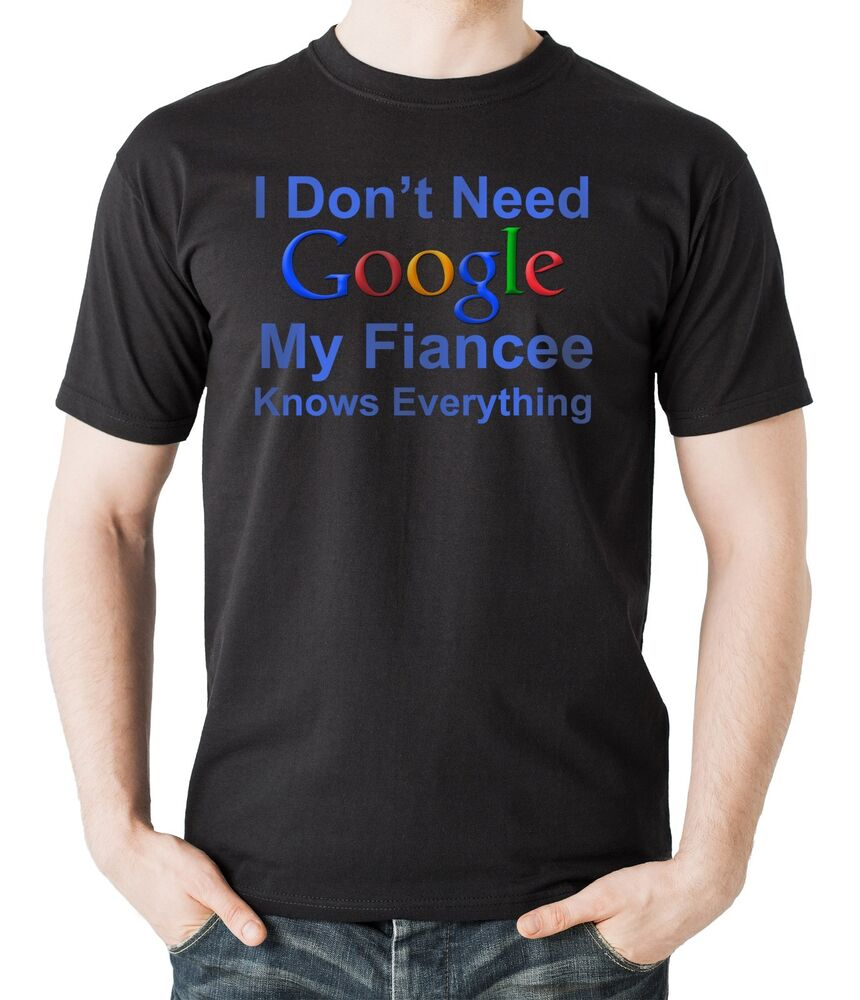 I Don't Need Google My Fiancee Knows Everything T-Shirt