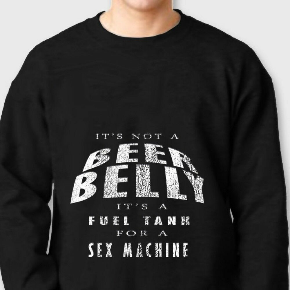 1625dc8f Details about It's Not A BEER BELLY Funny T-shirt Fuel Tank For Sex Machine  Crew Sweatshirt