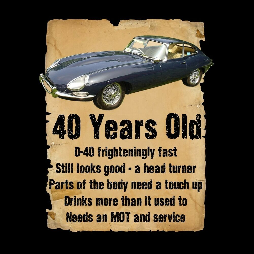 Funny 40th Birthday Gifts Presents For: 40 Year Old 40th Birthday Gift Funny E Type Jaguar T-Shirt