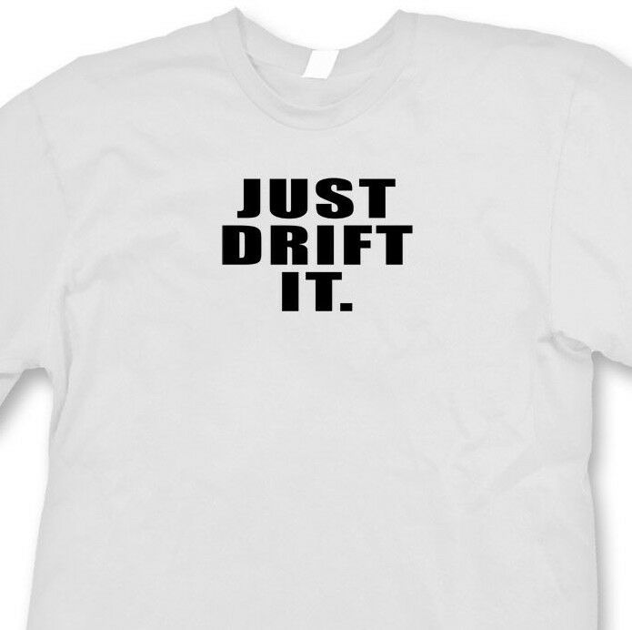 6dc81088 Details about JUST DRIFT IT Racing T-shirt Funny JDM Boost Sports Parody Tee  Shirt
