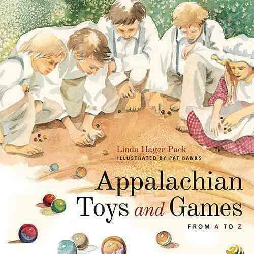 APPALACHIAN TOYS AND GAMES FROM A TO Z - PACK, LINDA HAGER/ BANKS, PAT (ILT) - N