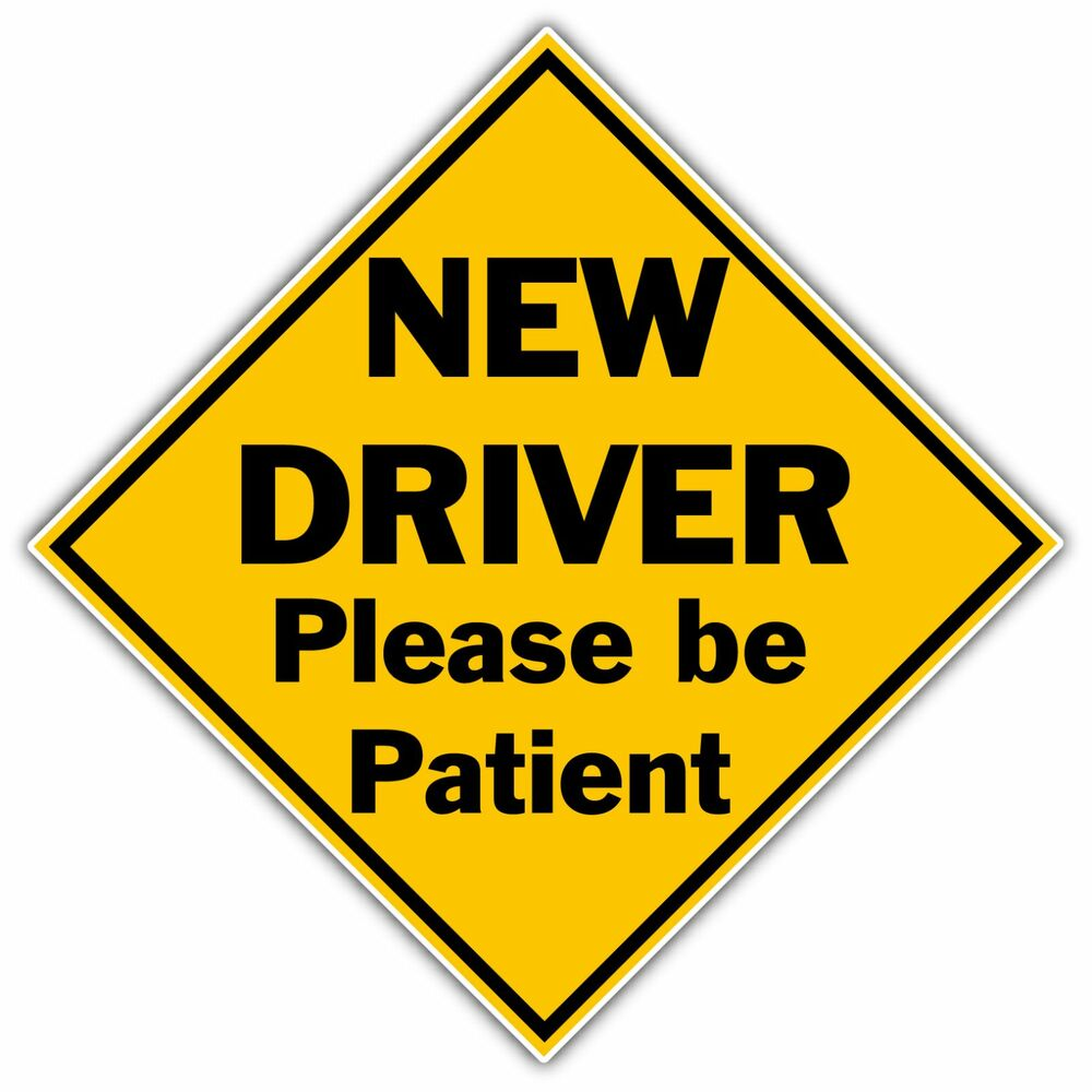 New Driver Please Be Patient Sign Car Bumper Window