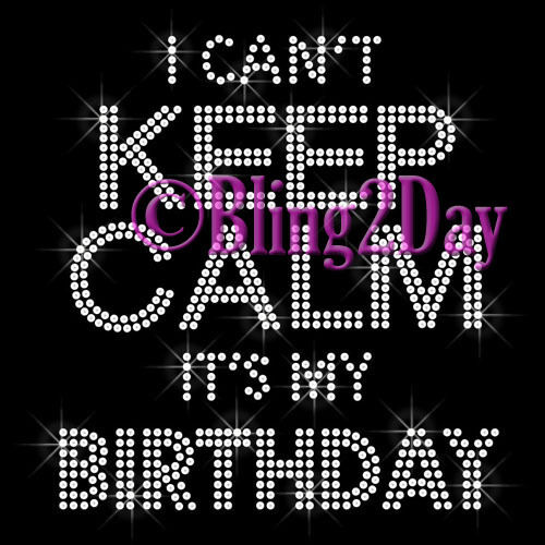 I Can't Keep Calm It's My Birthday