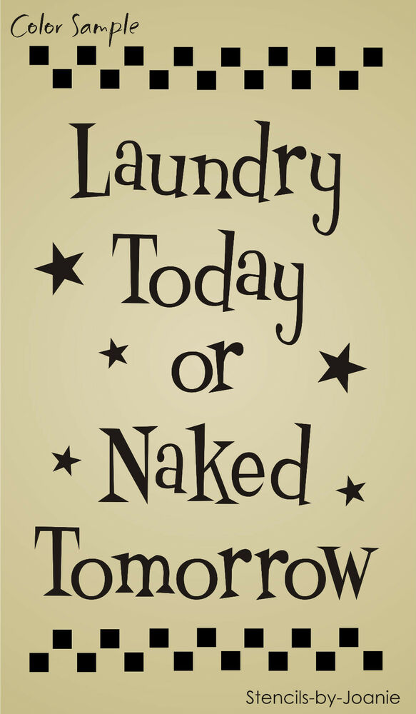 Country primitive stencil laundry today naked tomorrow for Quote stencils for crafts