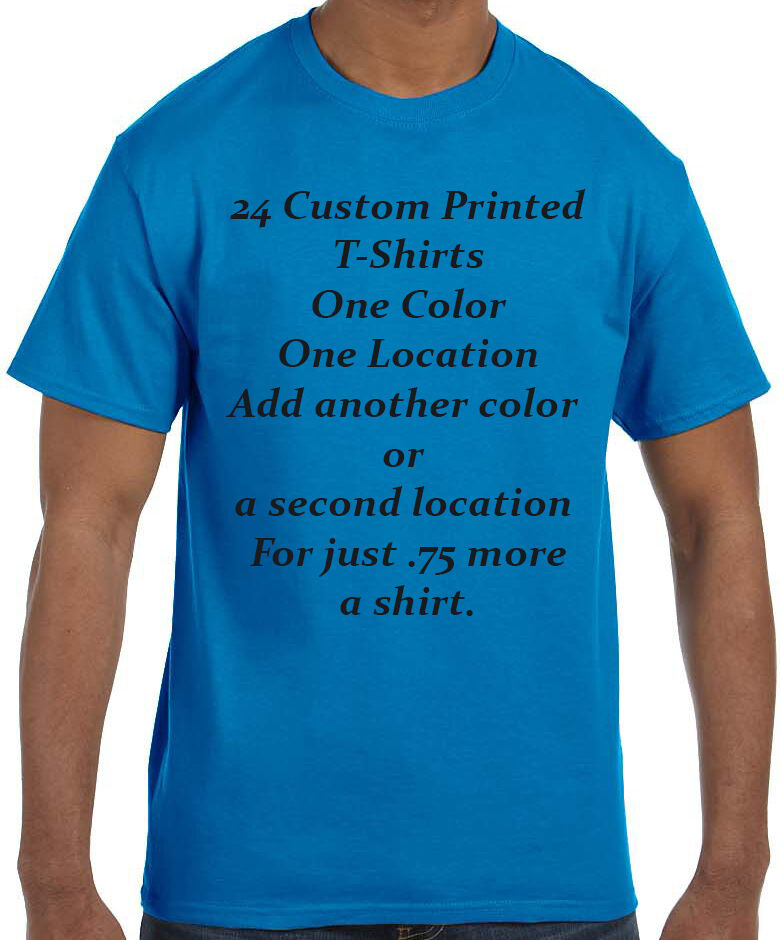24 Custom Printed T Shirts One Color Two Color One