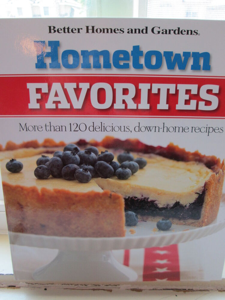 Hometown favorites 120 delicious recipes vol 1 by better Better homes and gardens latest recipes