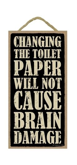 Changing Toilet Paper Will Not Cause Brain Damage Wood