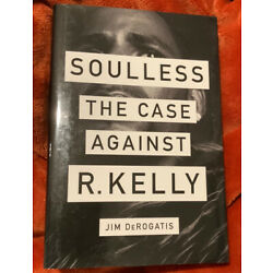 Soulless : The Case Against R. Kelly by Jim DeRogatis Hardcover - Fast Shipper