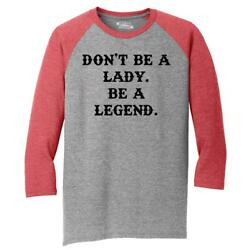 Mens Don't Be A Lady Be A Legend 3/4 Triblend Country Woman Strong