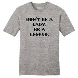 Mens Don't Be A Lady Be A Legend Soft Tee Country Woman Strong