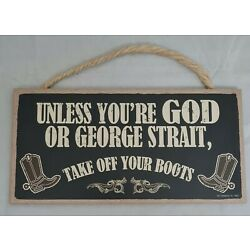 Take Off Your Boots Unless George Strait God Western Sign Wall Art Decor 5''x10''