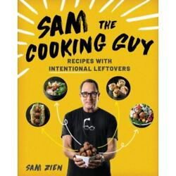 Sam the Cooking Guy : Recipes with Intentional Leftovers by Sam Zien (2020,...