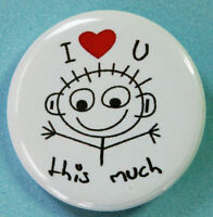 I Love You This Much Button Badge  25mm, 38mm Or 58mm, **Brand New**