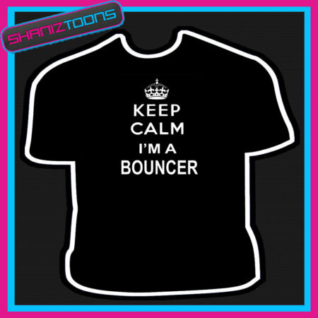 img-KEEP CALM I'M A BOUNCER DOORMAN SECURITY MENS WOMENS SIZES GIFT TSHIRT