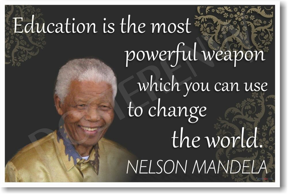 "The Most Powerful Weapon On Earth In The Human Soul On: Nelson Mandela ""Education Is The Most Powerful Weapon"" NEW"