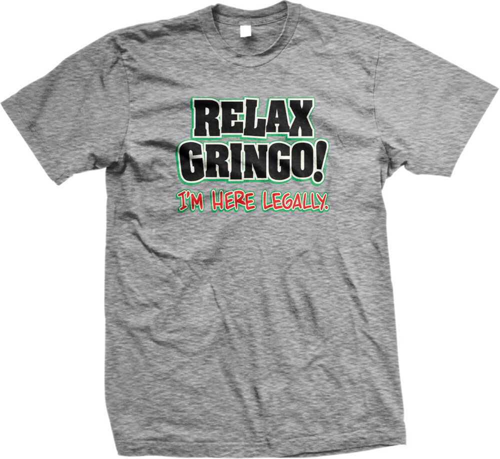 Relax gringo im here legally funny political mexican hispanic latino
