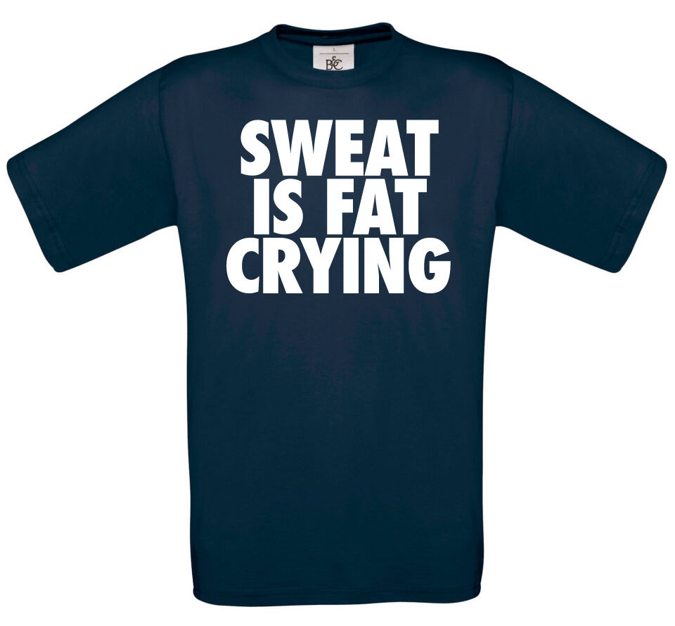 Sweat is fat crying t shirt funny tee novelty gift for T shirts that don t show sweat