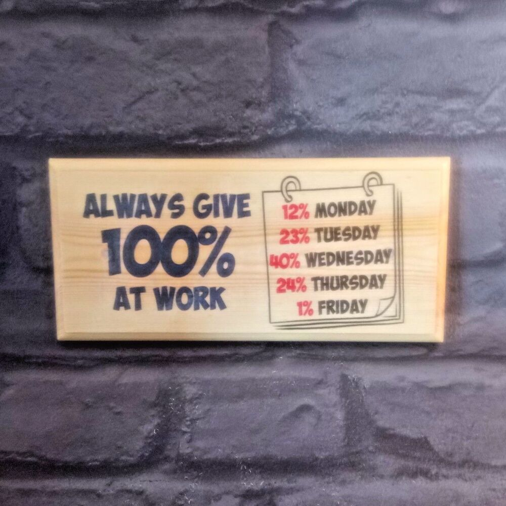 Funny Work Plaque / Sign - Craft Gift - Always Give 100% ...