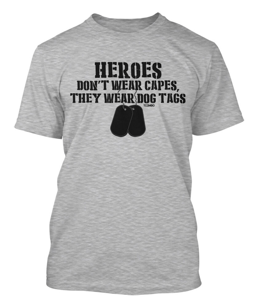 Heroes don 39 t wear capes they wear dog tags men 39 s t shirt for Wear my t shirt