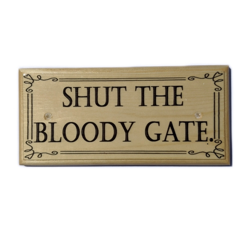Shut The Bloody Gate Plaque Sign Gift Funny Garden