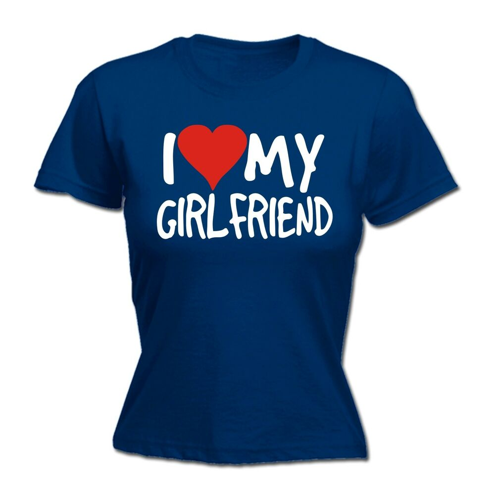 I Love My Girlfriend WOMENS T SHIRT Boyfriend Funny Present Birthday Gift
