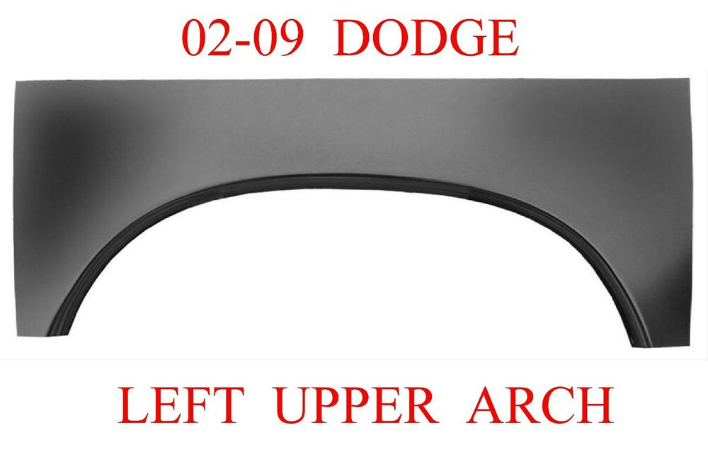 02 09 LEFT Dodge Upper Wheel Arch Rust Repair Panel Ram ...