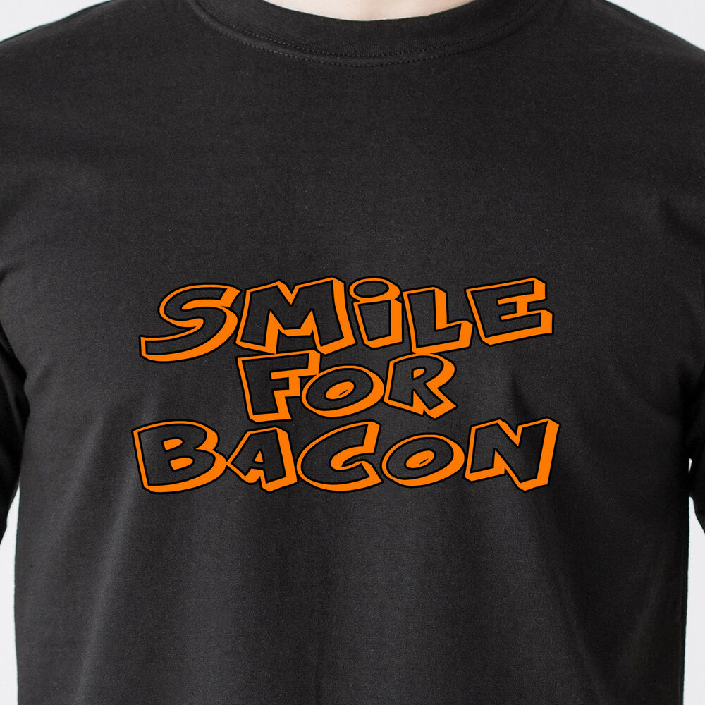 28e086791 Details about smile for bacon. food fat vintage eat sexy tee happy work  retro Funny T-Shirt