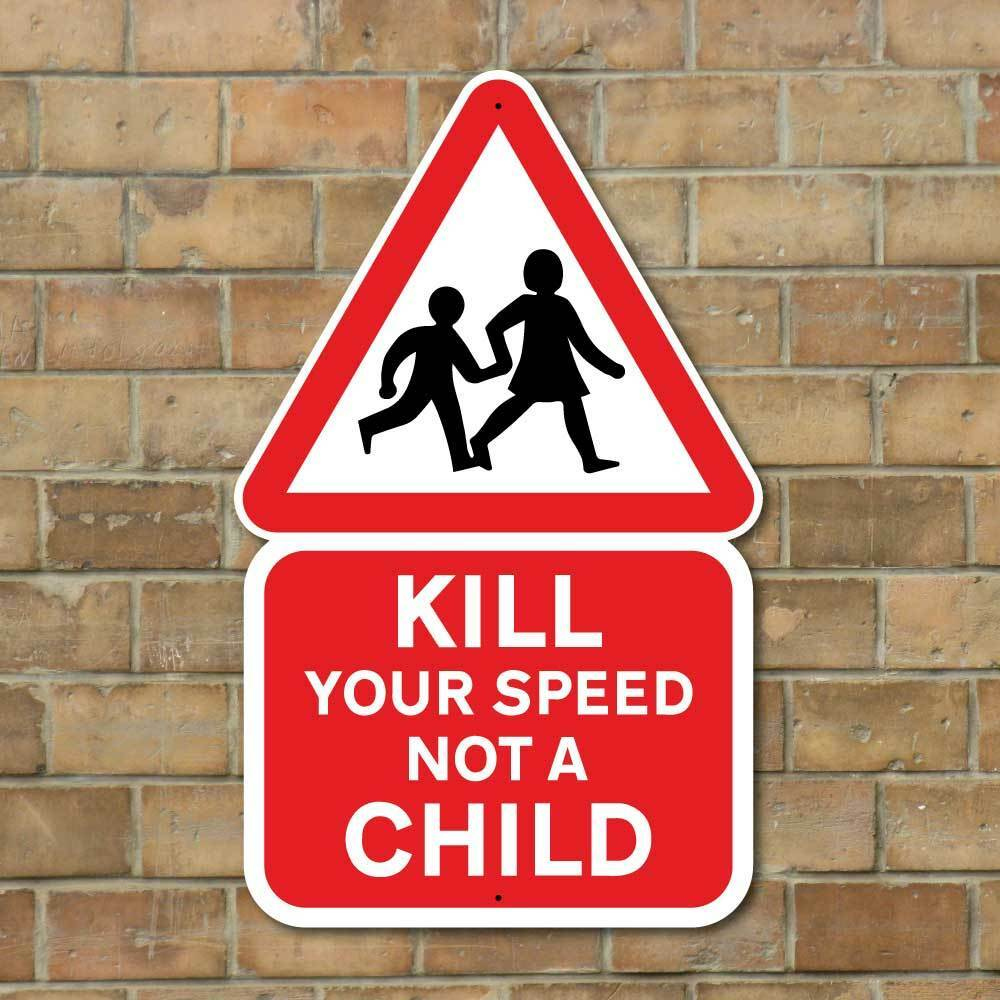 KILL YOUR SPEED SIGN, Child Safety Sign Children playing ...