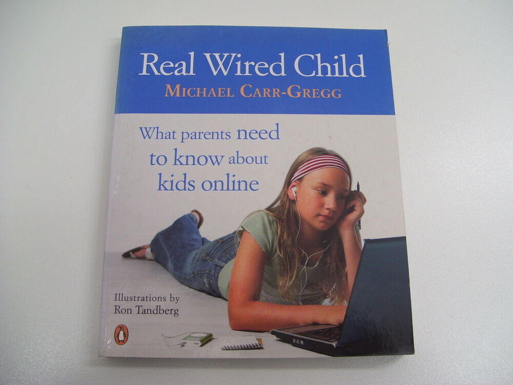 REAL WIRED CHILD WHAT PARENTS NEED TO KNOW ABOUT KIDS ONLINE MICHAEL ...