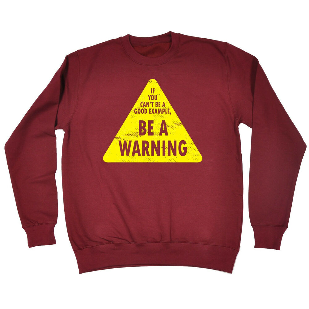 840cd62aa6b1 Details about If You Cant Be A Good Example SWEATSHIRT birthday fashion  funny ironic clever