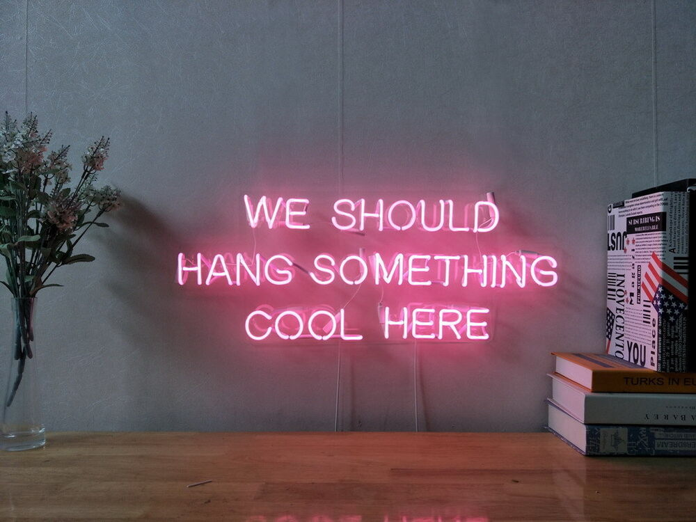 New We Should Hang Something Cool Here Neon Sign Wall