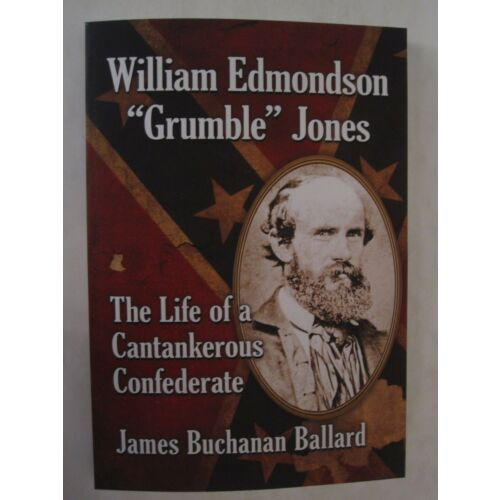 william-edmondson-grumble-jones-the-life-of-a-cantankerous-confederate-acw