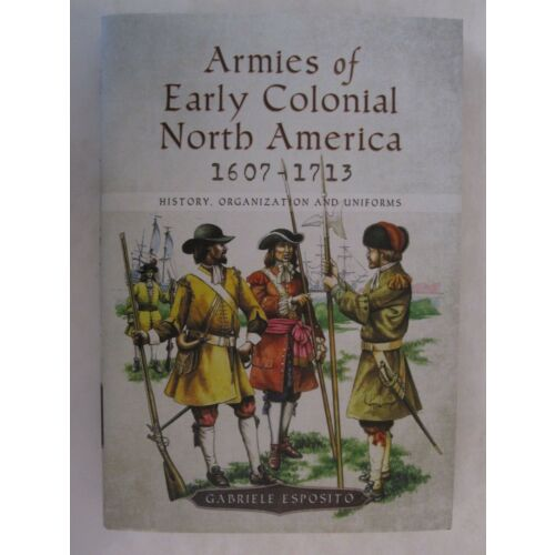 armies-of-early-colonial-north-america-16071713-history-organization-and-uni