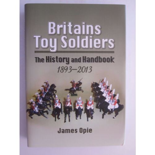 britains-toy-soldiers-the-history-and-handbook-18932013-by-james-opie