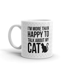 I'm More Than Happy To Talk Cat Office Work Cup Gift Coffee Tea Ceramic Mug