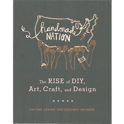 Handmade Nation The Rise of DIY Art Craft and Design Levine & Heimerl