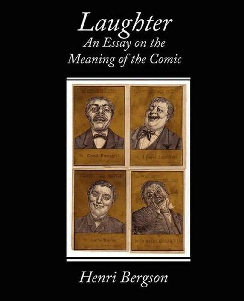 bergson laughter an essay on the meaning of the comic