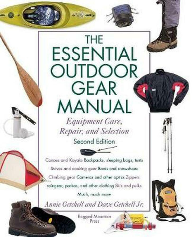 Essential Outdoor Gear Manual: Equipment Care, Repair, and ...