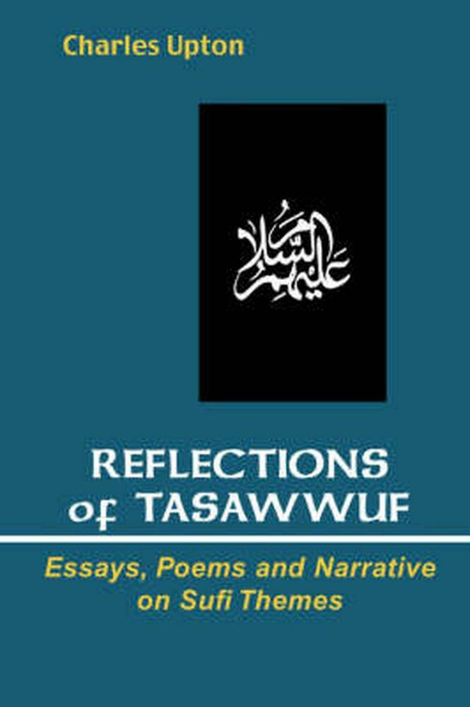 """essays on sufism A neurotheological analysis of """"universal sufism"""" and its rise and growth in the western world sufism arose in the east within islam as a spiritual movement."""