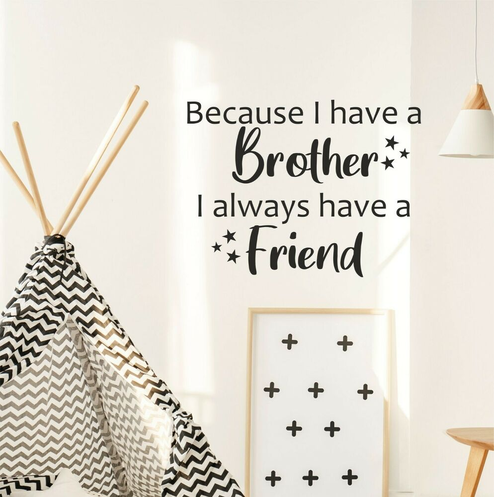 Because I Have A Brother I Always Have A Friend Wall Sticker Quote Nursery Wqa46 Ebay
