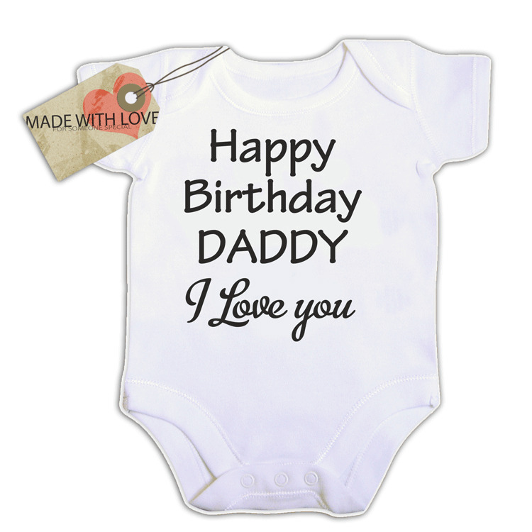 Happy Birthday Daddy I Love You BABY VEST